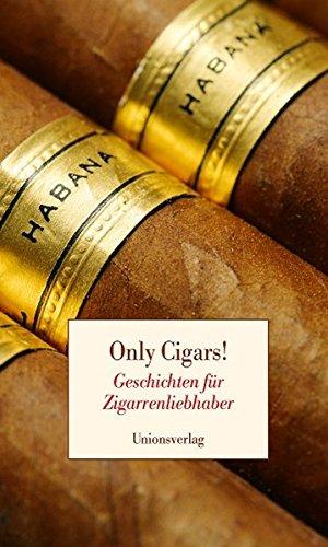 Preisvergleich Produktbild Only Cigars!: Geschichten für Zigarrenliebhaber