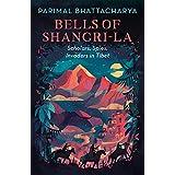 Bells of Shangri-La: Scholars, Spies, Invaders in Tibet