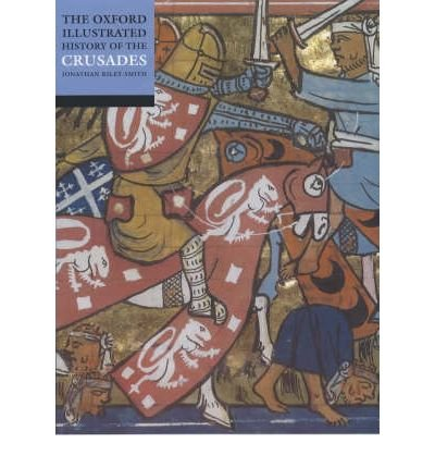 [( The Oxford Illustrated History of the Crusades )] [by: Jonathan Riley-Smith] [May-2001]