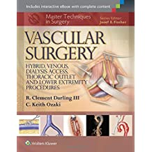 Master Techniques in Surgery: Vascular Surgery. Hybrid, Venous, Dialysis Access, Thoracic Outlet, and Lower Extremeity Procedures