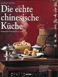 Die echte chinesische Küche. Typische Rezepte und kulinarische Impressionen aus den vier berühmtesten