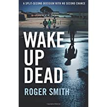 Wake Up Dead by Roger Smith (2010-07-01)