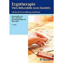 Ergotherapie Vom Behandeln zum Handeln: Lehrbuch für die theoretische und praktische Ausbildung
