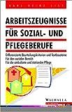 Arbeitszeugnisse für Sozial- und Pflegeberufe: Differenzierte Beurteilungskriterien und Textbausteine. Für den sozialen Bereich. Für die ambulante und stationäre Pflege