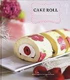 Cake roll. Dolci rotoli per ogni occasione