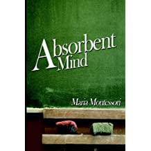 The Absorbent Mind by Maria Montessori (2009-04-15)