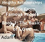 Healthy Relationships Advice from Famous People A-Z: Book 1: The Basics of Love