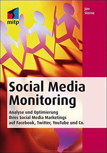 Social Media Monitoring. Analyse und Optimierung Ihres Social Media Marketings auf Facebook, Twitter, YouTube und Co. (Social Media Optimierung)