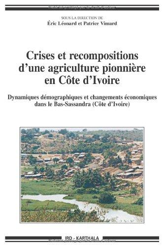 Crises et recompositions d'une agriculture pionnière en Côte d'Ivoire : Dynamiques démographiques et changements économiques dans le Bas-Sassandra