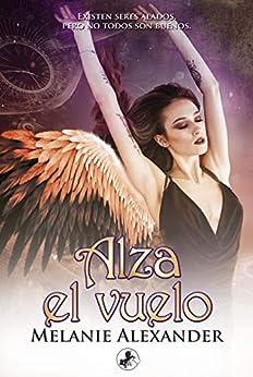 Alza el vuelo (Saga Arcontes nº 3) – Melanie Alexander