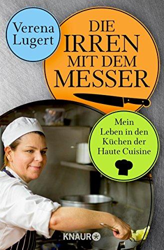 Die Irren mit dem Messer: Mein Leben in den Küchen der Haute Cuisine (Messer Zeigt)