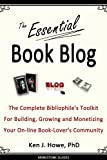 The Essential Book Blog: The Complete Bibliophile's Toolkit for Building, Growing and Monetizing Your On-Line Book-Lover's Community: A Guide for Writers and Readers (Brinestone Guides 1)