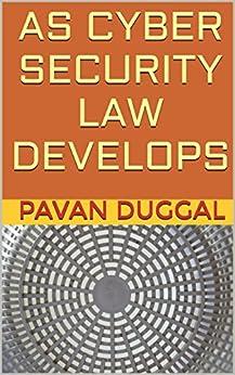 AS CYBER SECURITY LAW DEVELOPS by [DUGGAL, PAVAN]