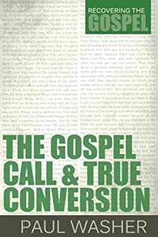 The Gospel Call and True Conversion (Recovering the Gospel Book 2) (English Edition) di [Washer, Paul]
