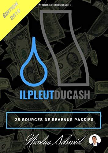 Couverture du livre ILPLEUTDUCASH - 25 Sources de Revenus Passifs