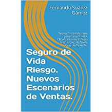 Seguro de Vida Riesgo. Nuevos Escenarios de Ventas.: Tesina Final elaborada para curso Nivel A CECAS. Alumno Colegio Mediadores de Santa Cruz de Tenerife. (Spanish Edition)