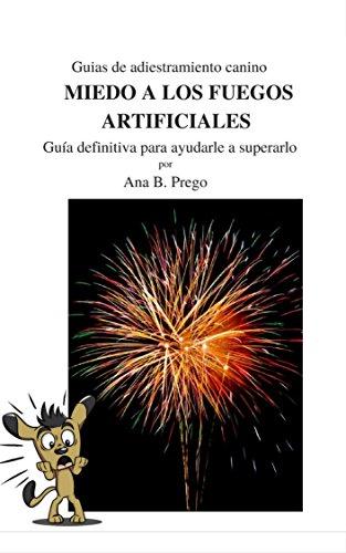 Miedo a los fuegos artificiales: Guía definitiva para superarlo (Guías de adiestramiento canino nº 2)