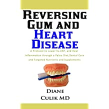 Reversing Gum  And Heart Disease: A Protocol to Lower hs-CRP, and Heal Inflammation  Through a Paleo Diet, Dental Care, and Targeted  Nutrients and Supplements ... to Better Health Book 9) (English Edition)