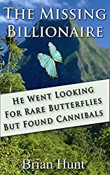 The Missing Billionaire: He Went Looking For Rare Butterflies, But Found Cannibals