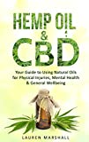 Hemp Oil and CBD: Your Guide to Using Medicinal Oils for Physical Injuries, Mental Health & General Wellbeing