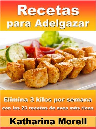 Recetas para Adelgazar  - Elimina 3 kilos en 7 dias con las 23 recetas de aves más ricas (Recetas para Adelgazar - Pollo, pavo y pato para quemar grasa nº 4)