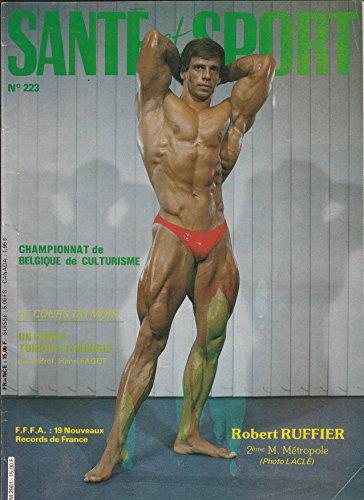 SANTE ET SPORT [No 223] du 01/11/1984 - ROBERT RUFFIER / CHAMPIONNAT DE BELGIQUE DE CULTURISME / F.F.F.A. : 19 NOUVEAUX RECORDS DE FRANCE / UN CORPS TONIQUE ET MUSCLE PAR HENRI FAGOT