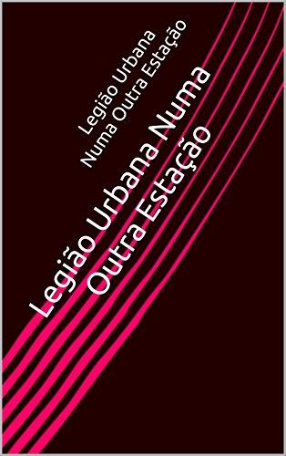 Legião Urbana Numa Outra Estação (Portuguese Edition) por Noemi Santos Souza
