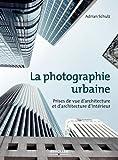 La photographie urbaine : Prises de vue d'architecture etd'architecture d'intérieur