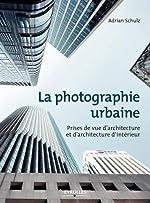 La photographie urbaine - Prises de vue d'architecture et d'architecture d'intérieur de Adrian Schulz
