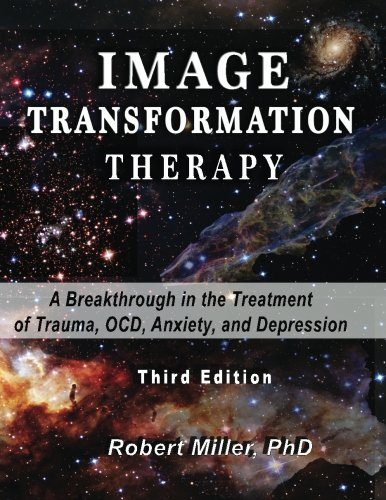 Image Transformation Therapy: A Breakthrough in the Treatment of Trauma, OCD, Anxiety, and Depression: Volume 1 (Image Transformation Psychology) por Dr. Robert M Miller