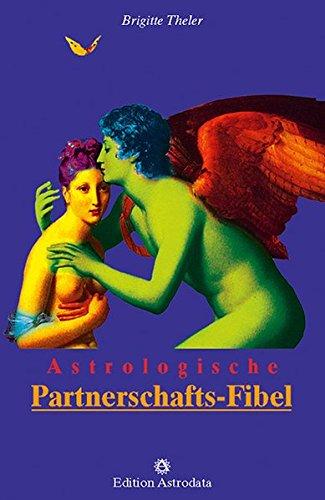 Astrologische Partnerschafts-Fibel (Edition Astrodata - Fibel-Reihe)