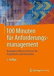 100 Minuten für Anforderungsmanagement: Kompaktes Wissen nicht nur für Projektleiter und Entwickler