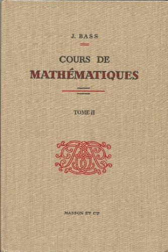 Cours de mathematiques, tome 2: fonctions analytiques, équations différentielles et aux dérivées partielles, calcul symbolique, fonctions harmoniques, calcul de variations, abaques, algèbre de boole. par Bass J.
