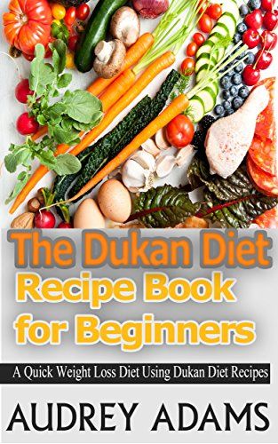 The dukan diet recipe book for beginners a quick weight loss diet the dukan diet recipe book for beginners a quick weight loss diet using dukan diet forumfinder Images