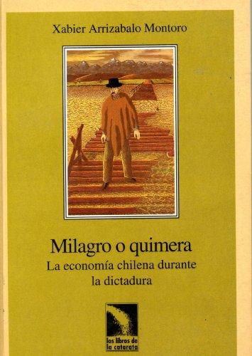 Milagro o quimera: economia chilena durante la dictadura (Los libros de la catarata)