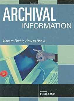 Archival Information (How to Find It, How to Use It) by [Fisher, Steven]