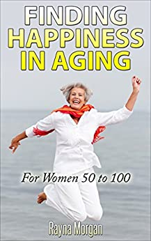 Finding Happiness in Aging (English Edition) par [Morgan, Rayna]