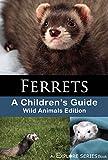 Ferrets: A Children's Guide (Explore Series Wild Animals Edition)