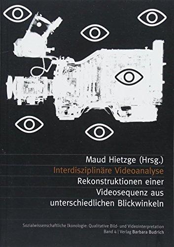 Interdisziplinäre Videoanalyse: Rekonstruktionen einer Videosequenz aus unterschiedlichen Blickwinkeln (Sozialwissenschaftliche Ikonologie: Qualitative Bild- und Videointerpretation)