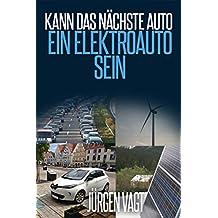 Kann das nächste Auto ein Elektroauto sein?: Die Entscheidung zwischen Verbrenner, Hybrid, Elektro und Wasserstoffantrieb!