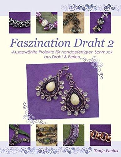 Faszination Draht 2: Ausgewählte Projekte für handgefertigten Schmuck aus Draht & Perlen