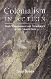 Colonialism in Action: Trade, Development and Dependence in Late Colonial India
