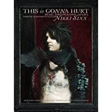 This Is Gonna Hurt: Music, Photography and Life Through the Distorted Lens of Nikki Sixx (English Edition)