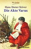 Die Akte Varus: Roman - Hans Dieter Stöver