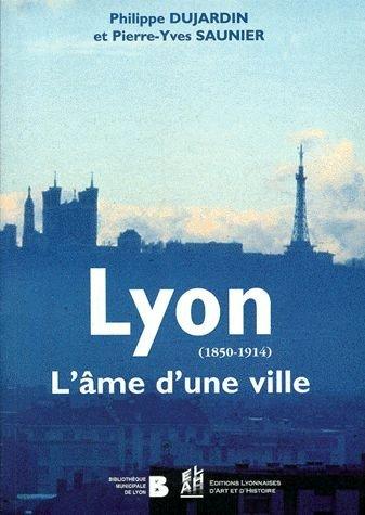 LYON (1850-1914). L'âme d'une ville