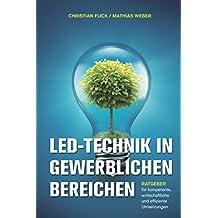 LED-Technik in gewerblichen Bereichen: Ratgeber für kompetente, wirtschaftliche und effiziente Umsetzungen