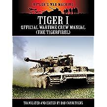 Tiger I - Official Wartime Crew Manual (The Tigerfibel) (Hitler's War Machine) (English Edition)