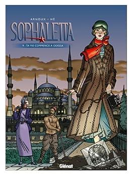 Sophaletta - Tome 9 : Ta vie commence à Odessa par [Hé, Dominique, Arnoux, Erik]