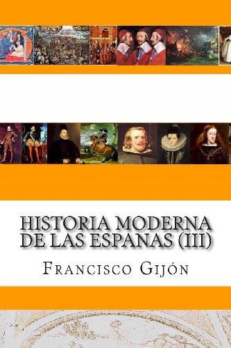 Historia Moderna de las Espanas (III): 3 por Francisco Gijon