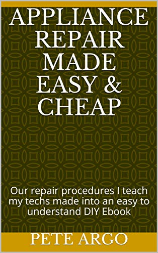 Appliance repair made Easy & Cheap: Our repair procedures I teach my techs made into an easy to understand DIY Ebook (English Edition)